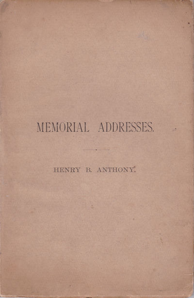MEMORIAL ADDRESSES, on Several Occasions. FIRST EDITION., Anthony, Henry B.