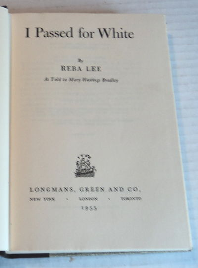 I PASSED FOR WHITE By Reba Lee / As Told to Mary Hastings Bradley, Lee, Reba; Bradley, Mary Hastings