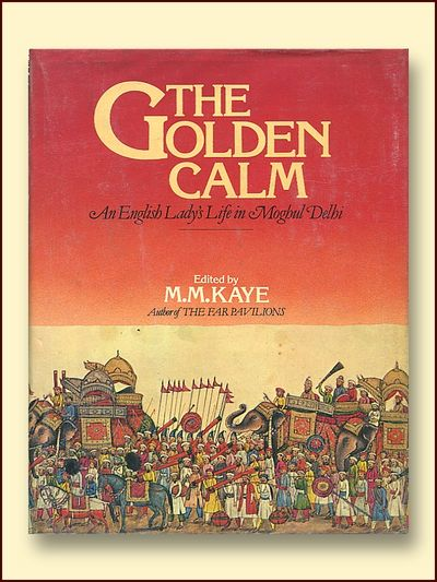 The Golden Calm an English Lady's Life in Moghul Delhi, Kaye, M.m.