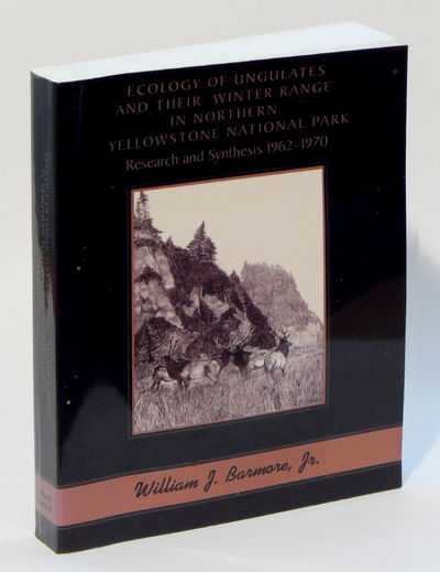 Ecology of Ungulates and their Winter Range in Northern Yellowstone National Park, Research and Synthesis 1962-1970., Barmore Jr., William J.