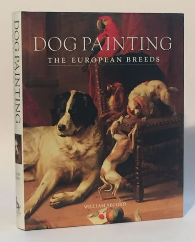 Dog Painting: The European Breeds, Secord, William