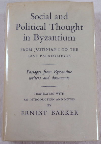 Social and Political Thought in Byzantium: From Justinian I to the Last Palaeologus, Barker, Ernest [edited by]
