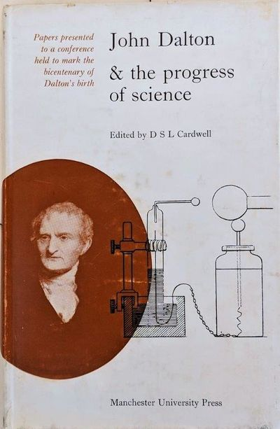 Image for John Dalton & the progress of science; Papers presented to a conference of historians of science held in Manchester, September 19-24, 1966 to mark the bicentenary of Dalton's death.