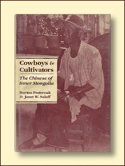 Cowboys and Culrtivators  The Chinese of Inner Mongolia, Pasternak, Burton & Salaff, Janet W.