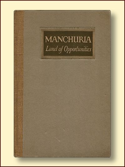 Manchuria Land of Opportunities Illustrated from Photographs with Diagrams and Maps., Logan, Thomas F.