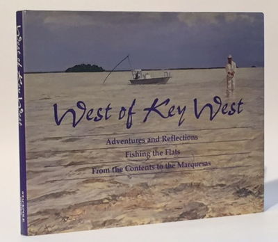 West of Key West: Adventures and Reflections Fishing the Flats from the Contents to the Marquesas, Cole, John and Hawk Pollard