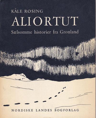ROSING, KALE. - Aliortut: Saelsomme Historier Fra Gronland.