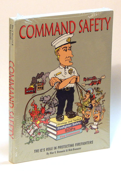 Command Safety: The IC's Role in Protecting Firefighters, Brunacini, Alan V. and Nick Brunacini