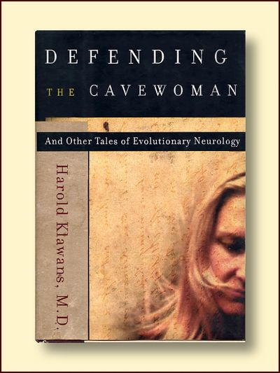 Defending the Cavewoman and Other Tales of Evolutionary Neurology, Klawans, Harold, M.D.
