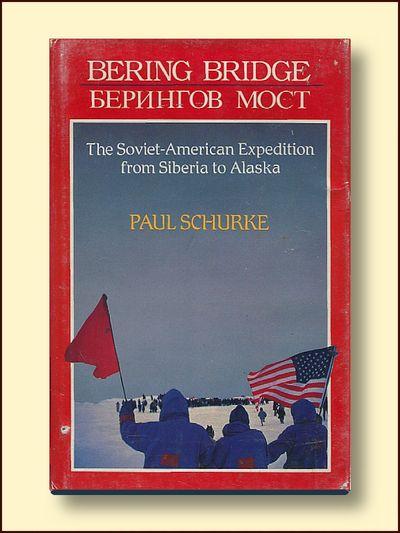 Bering Bridge the Soviet-American Expedition from Siberia to Alaska, Schurke, Paul