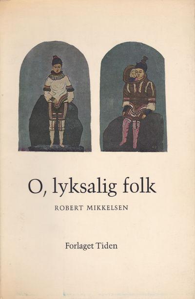 O, LYKSALIG FOLK., Mikkelsen, Robert.