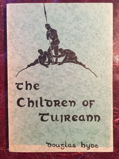 The Children Of Tuireann  The Third Of The Three Sorrows, Or Pities Of Story-Telling Original 1941 Talbot Press Dublin Edition, Douglas Hyde