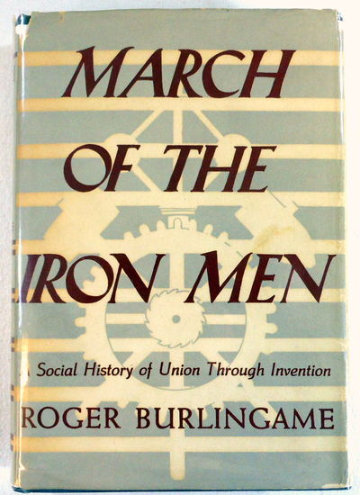 March of the Iron Men: A Social History of Union Through Invention, Burlingame, Roger