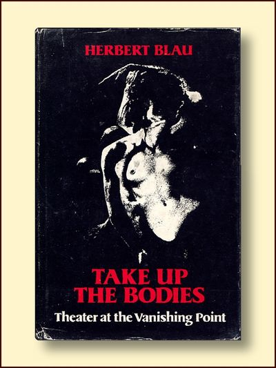 Take Up the Bodies: Theater at the Vanishing Point, Blau, Herbert