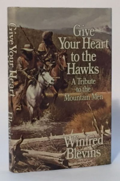 Give Your Heart to the Hawks: A Tribute to the Mountain Men, Blevins, Win