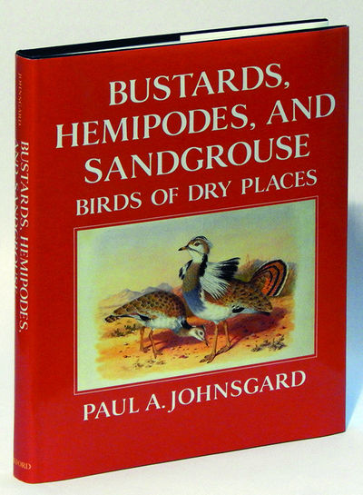 Bustards, Hemipodes, and Sandgrouse: Birds of Dry Places, Johnsgard, Paul A.