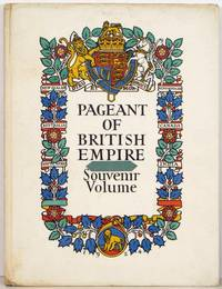 The Pageant of Empire Souvenir Volume. Cover title: Pageant of British Empire Souvenir Volume