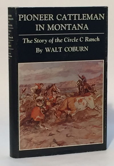 Pioneer Cattlemen in Montana: The Story of the Circle C Ranch, Coburn, Walt