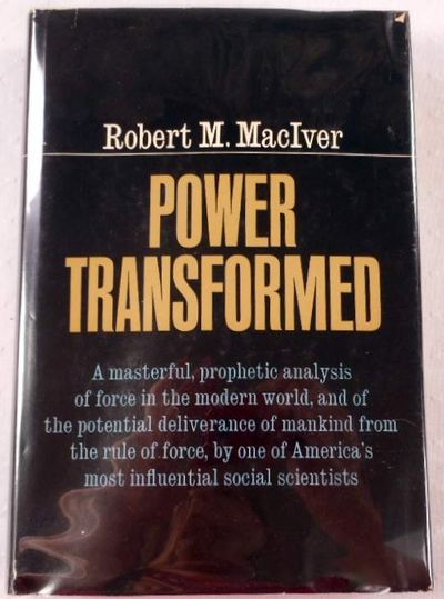 Power Transformed: The Age-Slow Deliverance of the Folk and Now the Potential Deliverance of the Nations from the Rule of Force, MacIver, R. M.