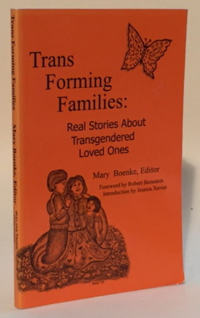 Trans Forming Families Real Stories About Transgendered Loved Ones, Boenke, Mary (ed)