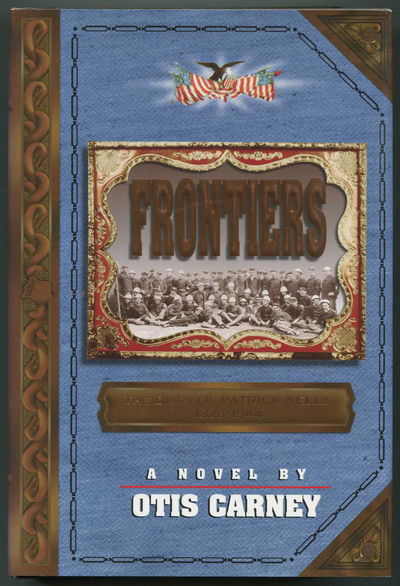 Frontiers: The Diary of Patrick Kelly 1876-1944 : A Novel, Carney, Otis