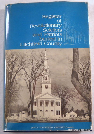 Register of Revolutionary Soldiers and Patriots Buried in Litchfield County, Compiled By Joyce Mackenzie Cropsey