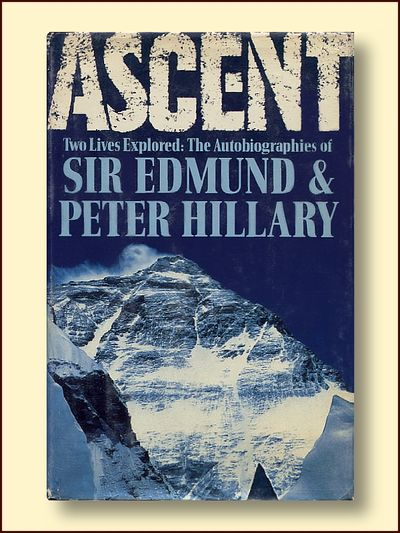 Ascent: Two Lives Explored The Autobiographies of Sir Edmund and Peter Hillary, Hillary, Peter;Hillary, Edmund
