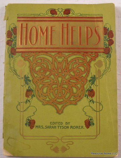 Home Helps.  A Practical and Useful Book of Recipes with Much Valuable Information on Cooking and Serving Breakfasts, Luncheons, Dinners and Teas, Rorer, Sarah Tyson