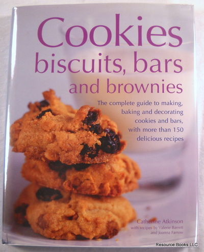Cookies, Biscuits, Bars and Brownies: The Complete Guide to Making, Baking and Decorating Cookies and Bars, with over 150 Delicious Recipes, Atkinson, Catherine