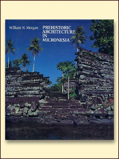 Prehistoric Architecture in Micronesia, Morgan, William N.