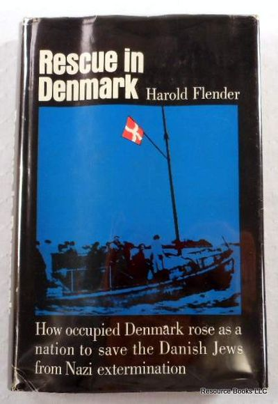 Rescue in Denmark [How Occupied Denmark Rose as a Nation to Save the Danish Jews from Nazi Extermination], Flender, Harold