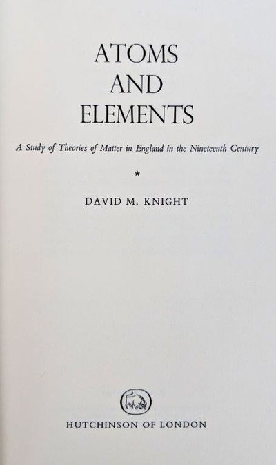 Image for Atoms and Elements: A study of theories of matter in England in the nineteenth century.