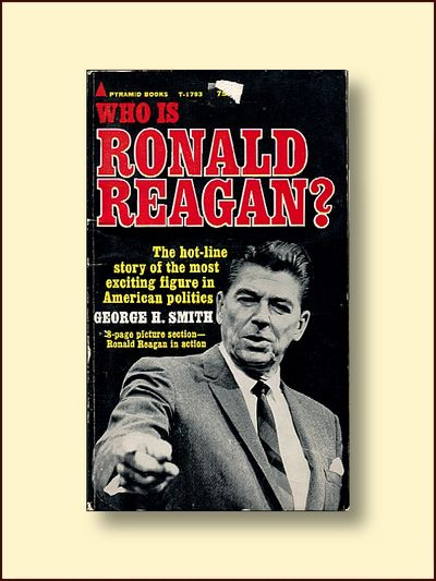 Who is Ronald Reagan: The Hot-line Story of the Most Exciting Figure in American Politics, Smith, George H.