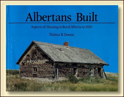 Albertans built: Aspects of housing in rural Alberta to 1920, Dennis, Thelma B.