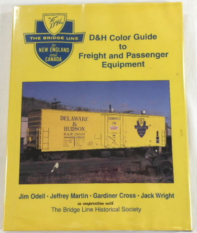 D&H Color Guide to Freight and Passenger Equipment: The Bridge Line to New England and Canada, Jim Odell; Jeffrey Martin; Gardiner Cross; Jack Wright; Bridge Line Historical Society