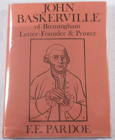 John Baskerville: of Birmingham Letter-Founder and Printer, F. E. Pardoe