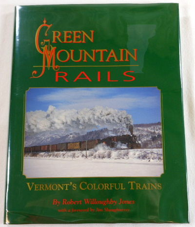 Green Mountain Rails: Vermont's Colorful Trains, Robert Willoughby Jones