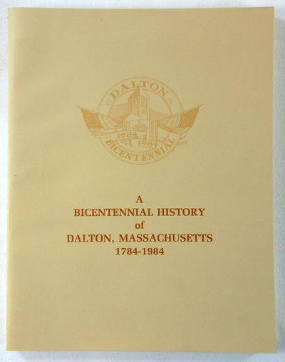 A Bicentennial History of Dalton, Massachusetts 1784-1984, Bernard A. Drew, Editor