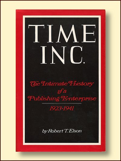 Time Inc. The Intimate History of a Publishing Interprise 1923 - 1941, Elson, Robert T.