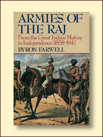 Armies of the Raj: From the Great Indian Mutiny to Independence, 1858-1947, Farwell, Byron