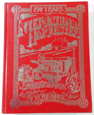 150 Years of International Harvester (Crestline Agricultural Series), C.H. Wendel