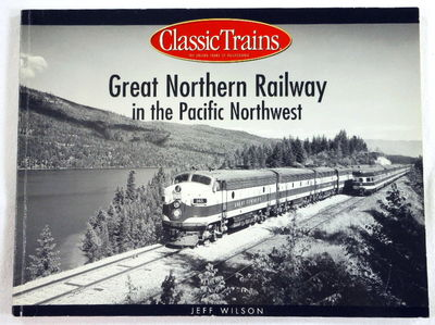 Great Northern Railway in the Pacific Northwest (Classic Trains), Jeff Wilson