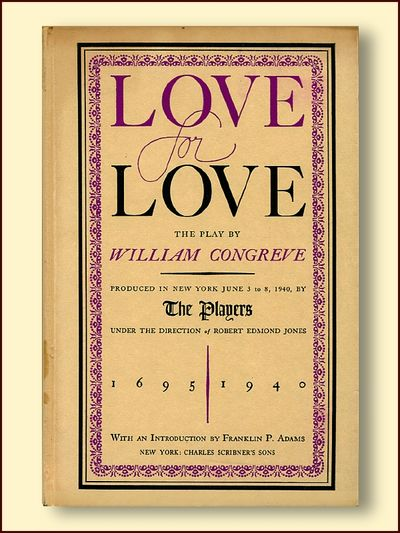 Love for Love the Play byWilliam Congreve Produced in New York June 3 to 8, 1940 By the Players, Congreve, William
