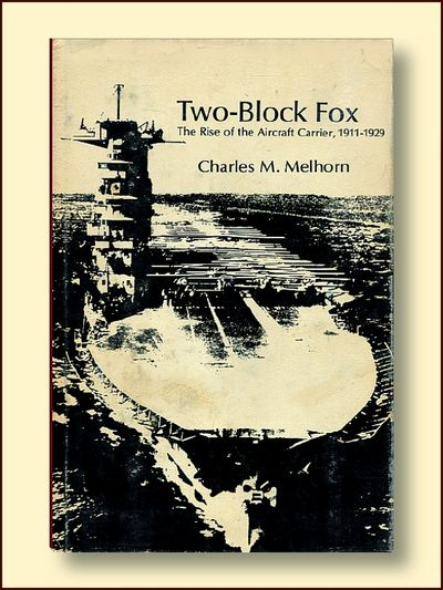 Two-Block Fox The Rise of the Aircraft Carrier, 1911 - 1929, Melhorn, Charles