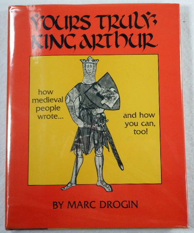 Yours Truly, King Arthur: How Medieval People Wrote, and How You Can, Too, Drogin, Marc