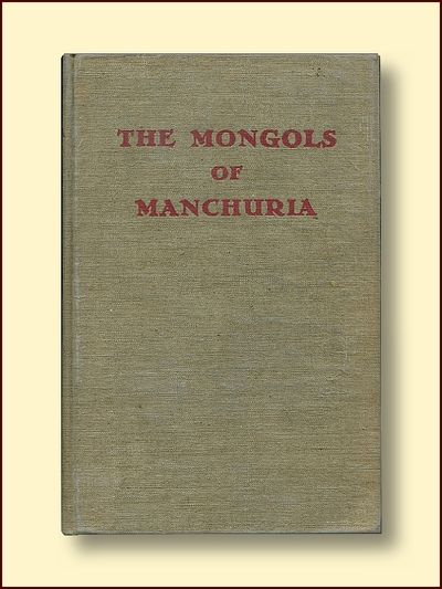The Mongols of Manchuria Their Tribal Divisions Geographical Distribution  Historical Relatrions with Manchus and Chinese and Their Present Political Problems, Lattimore, Owen