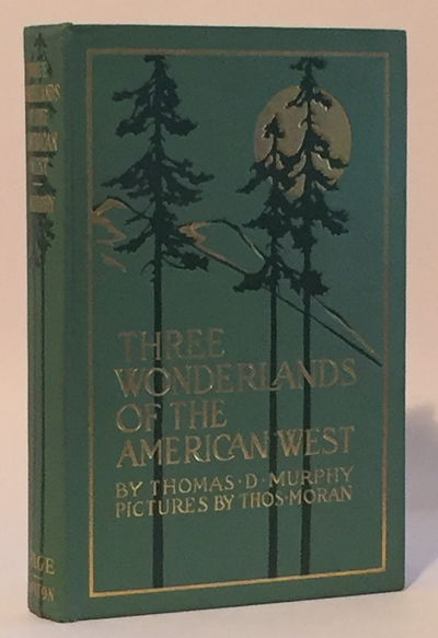 Three Wonderlands of the American West: Being the notes of a traveler concerning the Yellowstone Park, the Yosemite National Park, and the Grand Canyon of the Colorado River, with a chapter on other wonders of the great American West, Murphy, Thomas D.