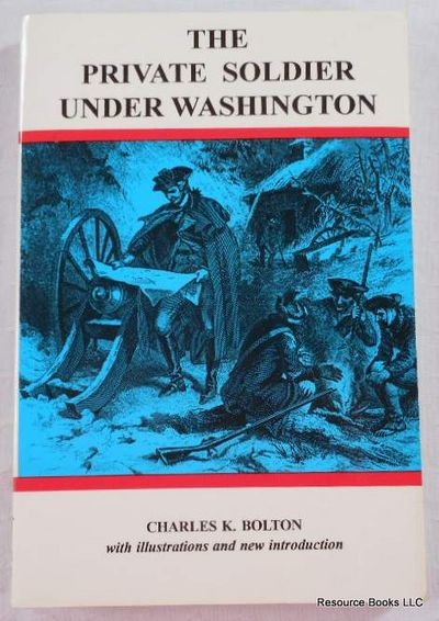 The Private Soldier Under Washington, Bolton, Charles Knowles.  New Introduction By Steven C. Eames