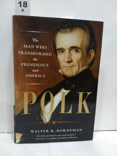 Image for Polk the Man Who Transformed the Presidency and America