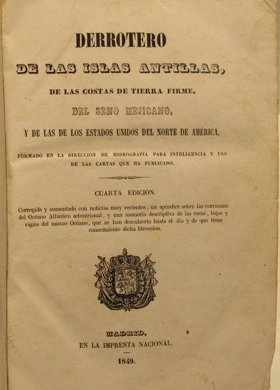Image for Derrotero de las islas Antillas: de las costas de Tierra Firme, del seno  Mejicano, y de las de los Estados Unidos del Norte de América